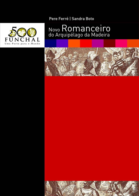 NOVO ROMANCEIRO DO ARQUIPÉLAGO DA MADEIRA - PERE FERRE E SANDRA BOTO