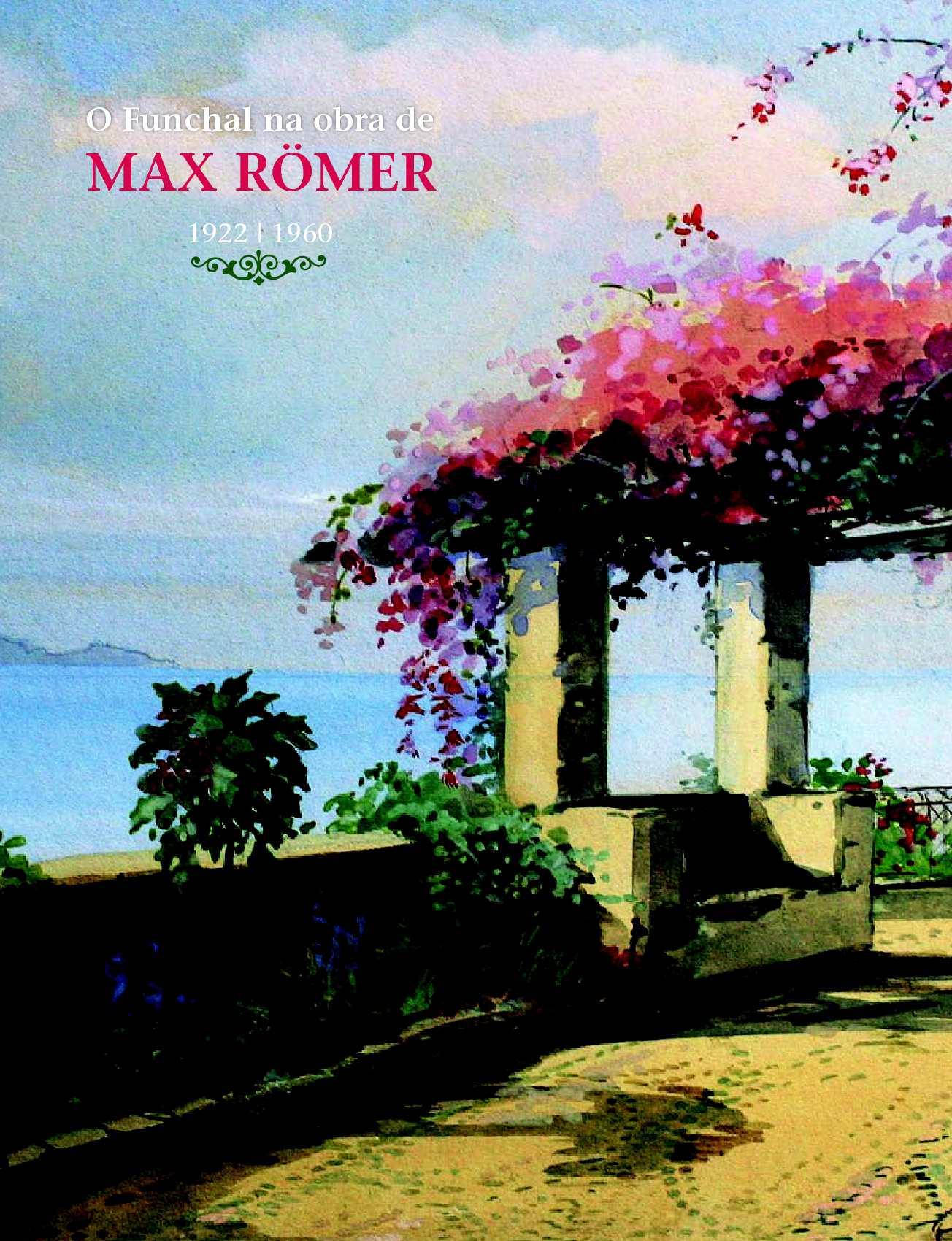 O FUNCHAL NA OBRA DE MAX ROMER, 1922 - 1960 - COORD. RUI CAMACHO
