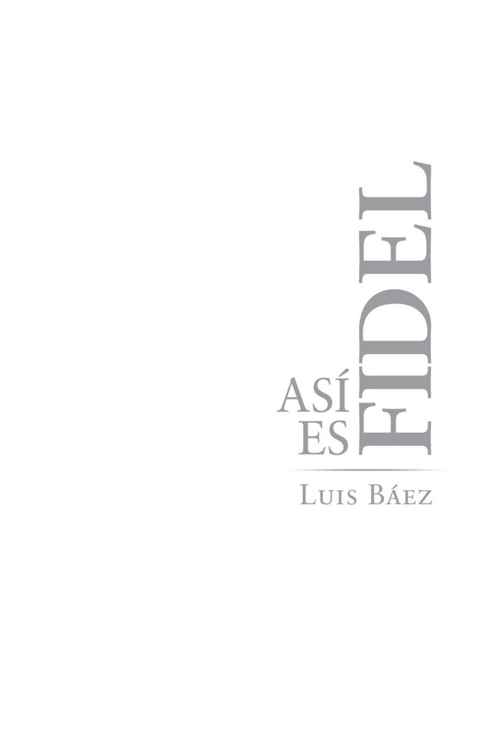 Calaméo - Báez, Luis .-. Así es Fidel
