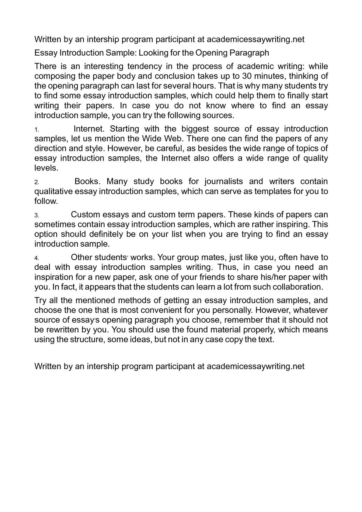 sample introduction for essay A good introduction in an argumentative essay acts like a good opening statement in a trial just like a lawyer, a writer must present the issue at hand, give background, and put forth the main argument -- all in a logical, intellectual and persuasive way start your introduction with a sentence.