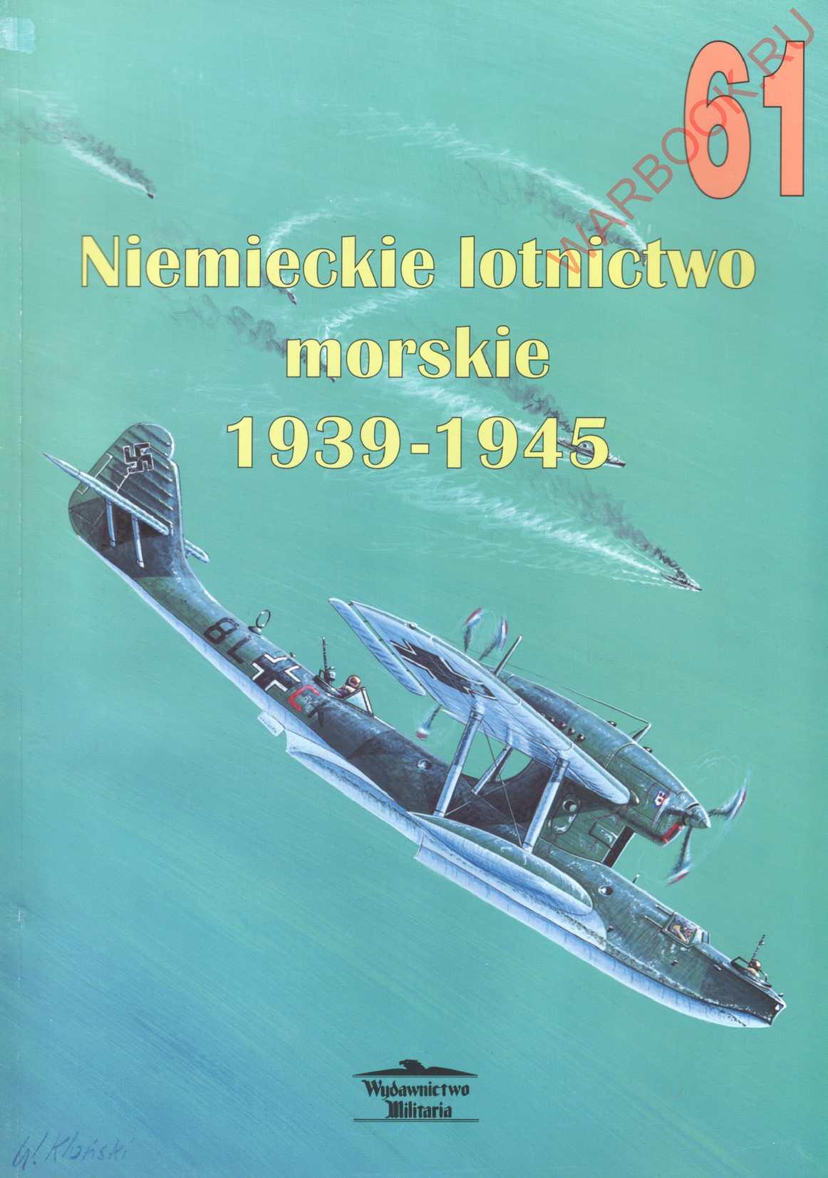 Wydawnictwo Militaria 61 Niemieckie lotnictwo morskie 1939-1945