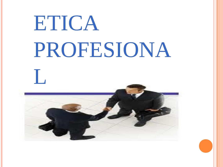 diapositivas de etica profesional