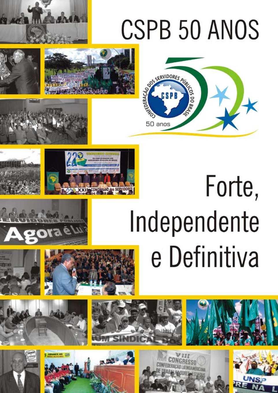 Livro depoimento - CSPB ( CONFEDERAÇÃO DOS SERVIDORES PÚBLICOS DO BRASIL) 50 anos - FORTE, INDEPENDENTE E DEFINITIVA