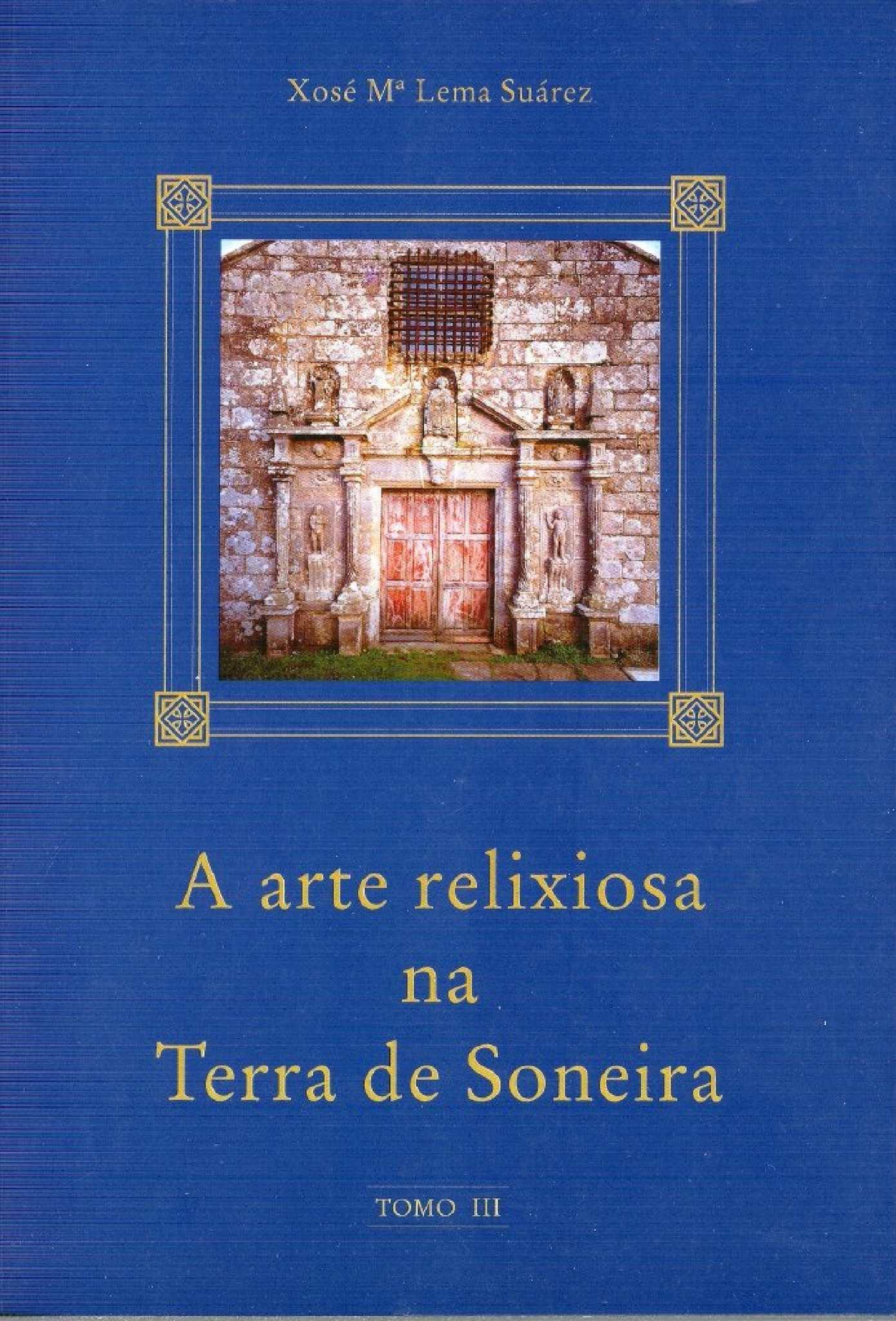 A arte relixiosa na Terra de Soneira (TOMO III)