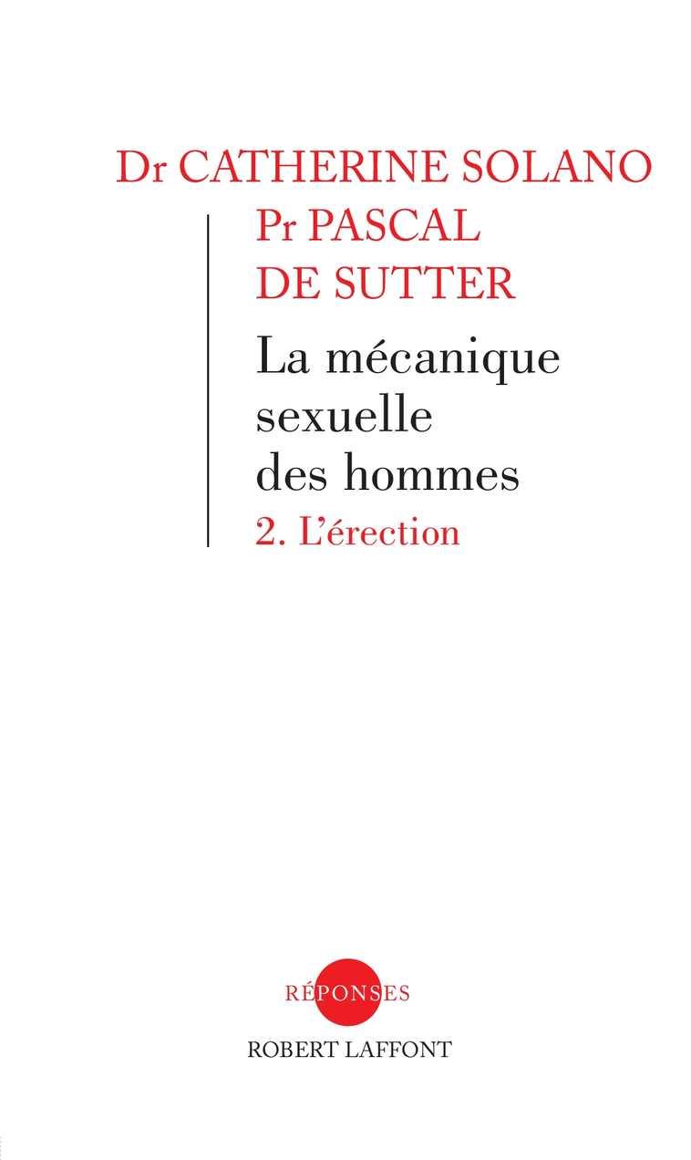 La Mécanique sexuelle des hommes, 2 : l'érection - Catherine Solano et Pascal de Sutter