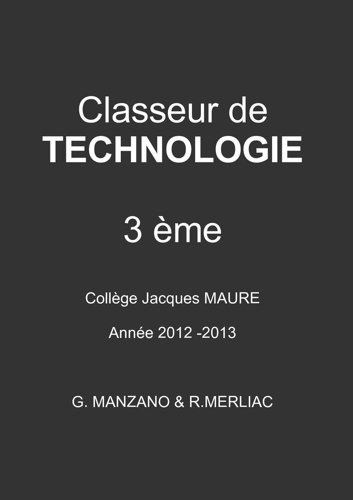 Classeur de Technologie - Troisième - Collège Jacques MAURE - Année 2012 2013