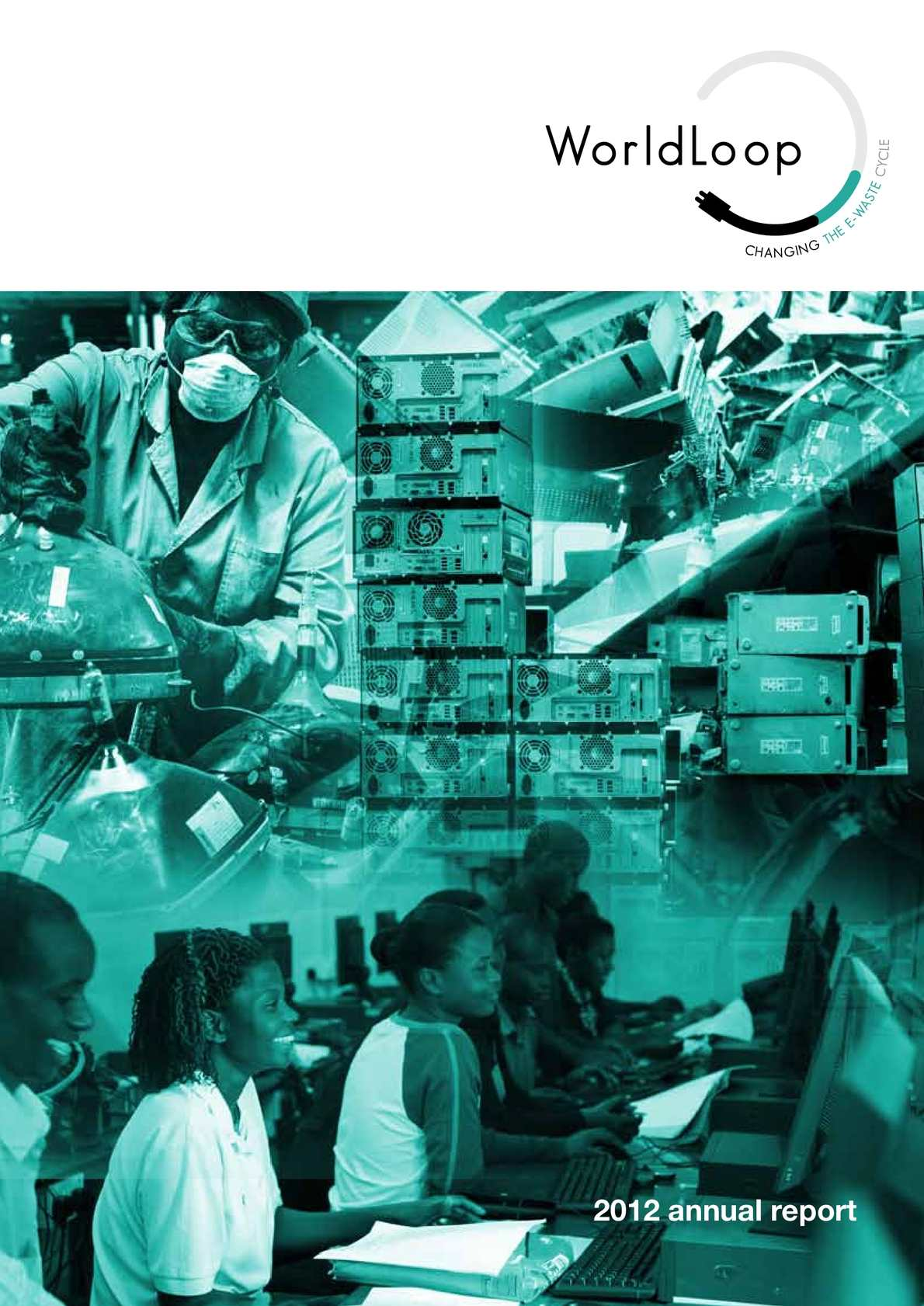Calaméo - WorldLoop\'s 2012 Annual Report: Changing the E-Waste Cycle