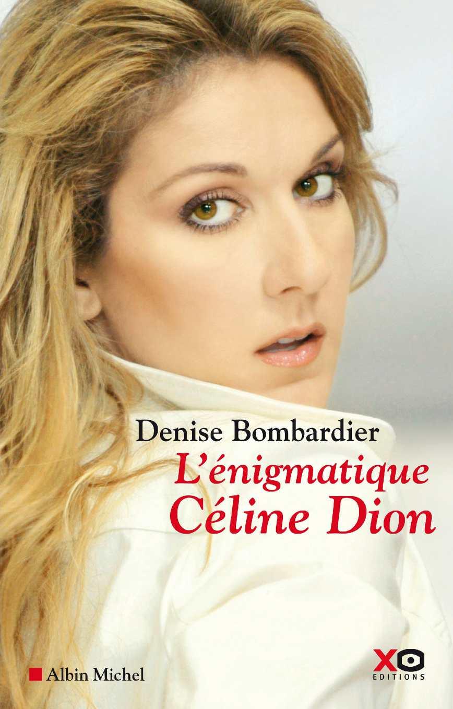 L'énigmatique Céline Dion - Denise Bombardier