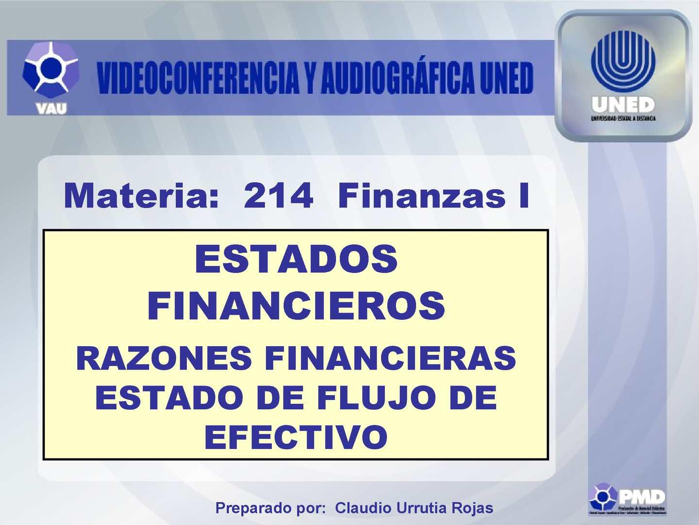 Estados Financieros: Razones financieras Estado de flujo de efectivo.