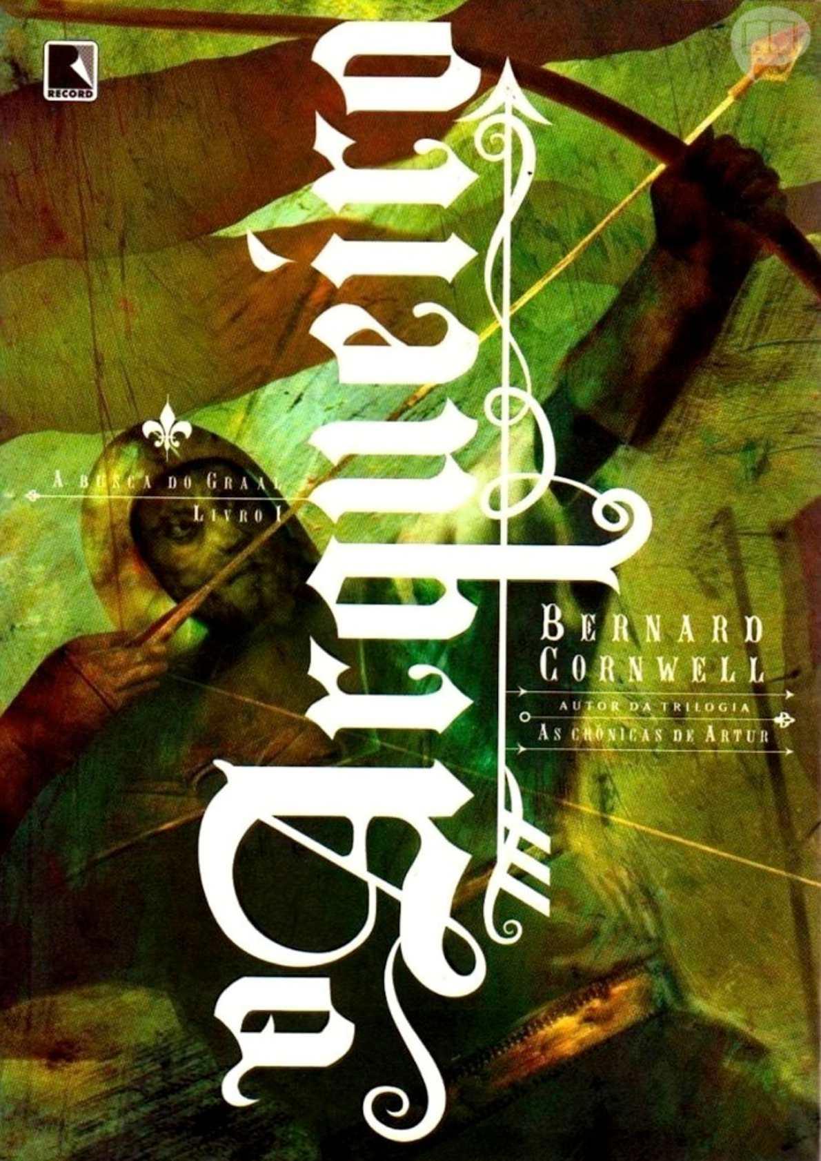 Saga A Busca do Graal - Livro 01 - O Arqueiro - Bernard Cornwell