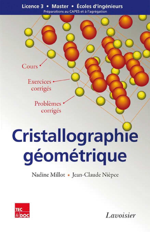Cristallographie géométrique : Cours, exercices corrigés et problèmes corrigés. MILLOT Nadine, NIÈPCE Jean-Claude. ÉDITIONS Tec&Doc
