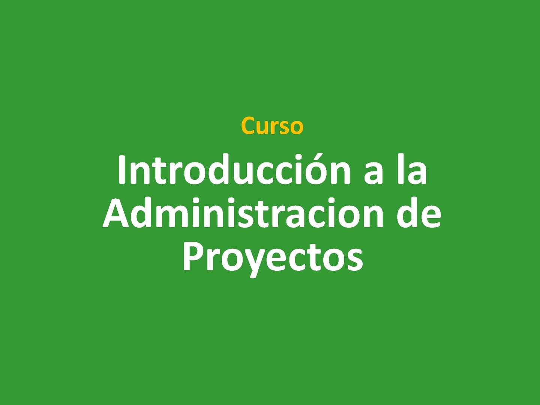 Introducciòn a la Gerencia de Proyectos