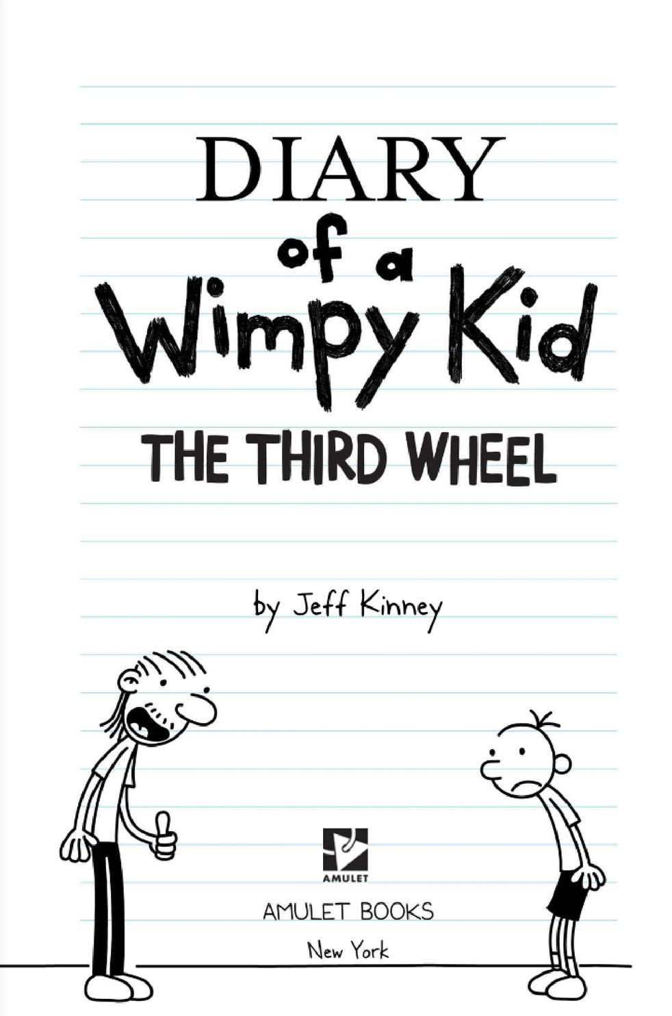 "diary of a wimpy kid the third wheel essay ""diary of a wimpy kid: the third wheel"" is a young adult novel by jeff kinney which follows the misadventures of middle-schooler greg heffley as he attempts to adjust to his uncle gary moving in, and finding a date for the valentine's day dance it is the seventh installment in the ""wimpy kid"" series by kinney."