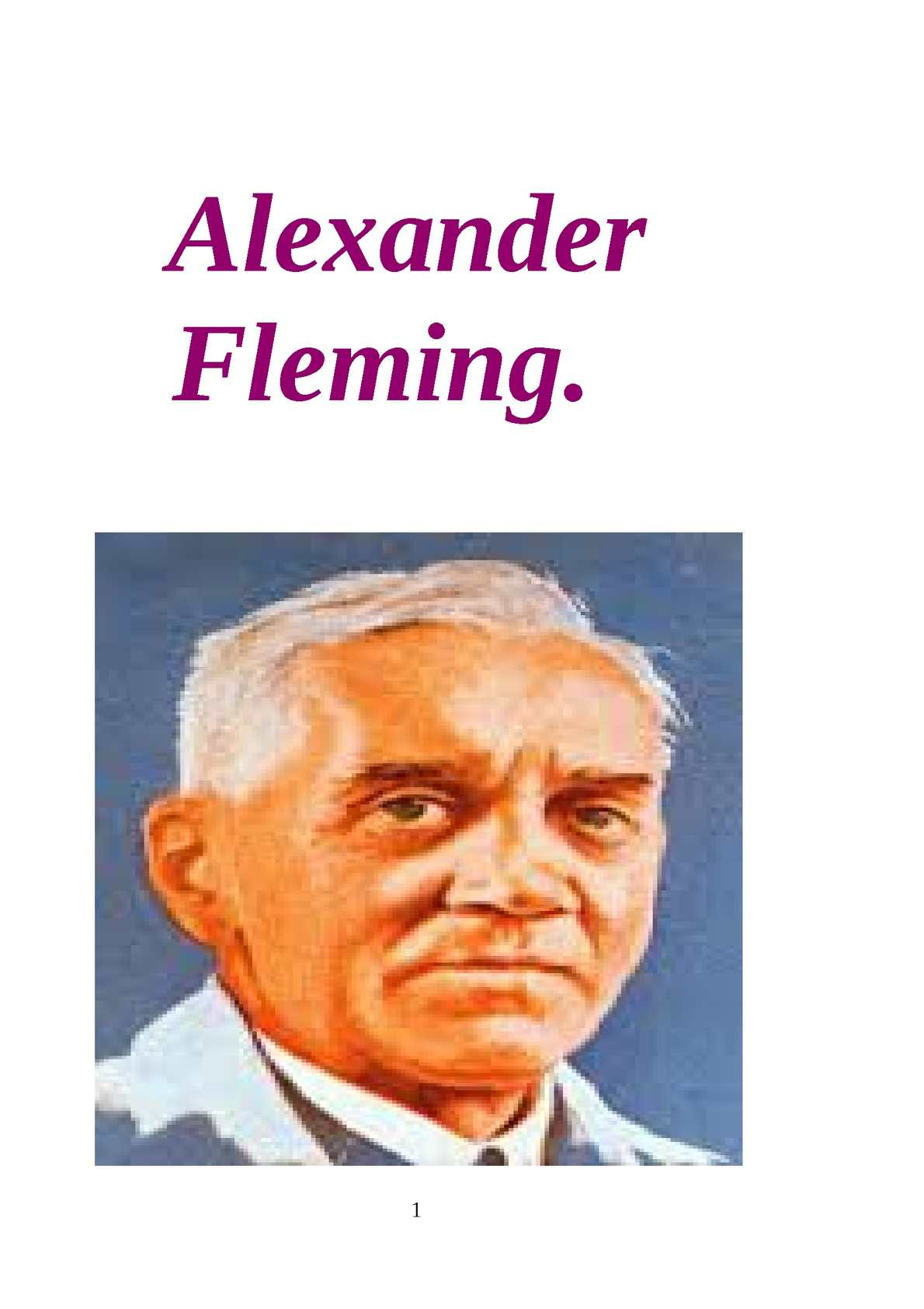 alexander fleming 2 The alexander fleming 571 words feb 21st, 2018 2 pages he resided with his  mother (grace morton), father (hugh fleming), and was the third of four.