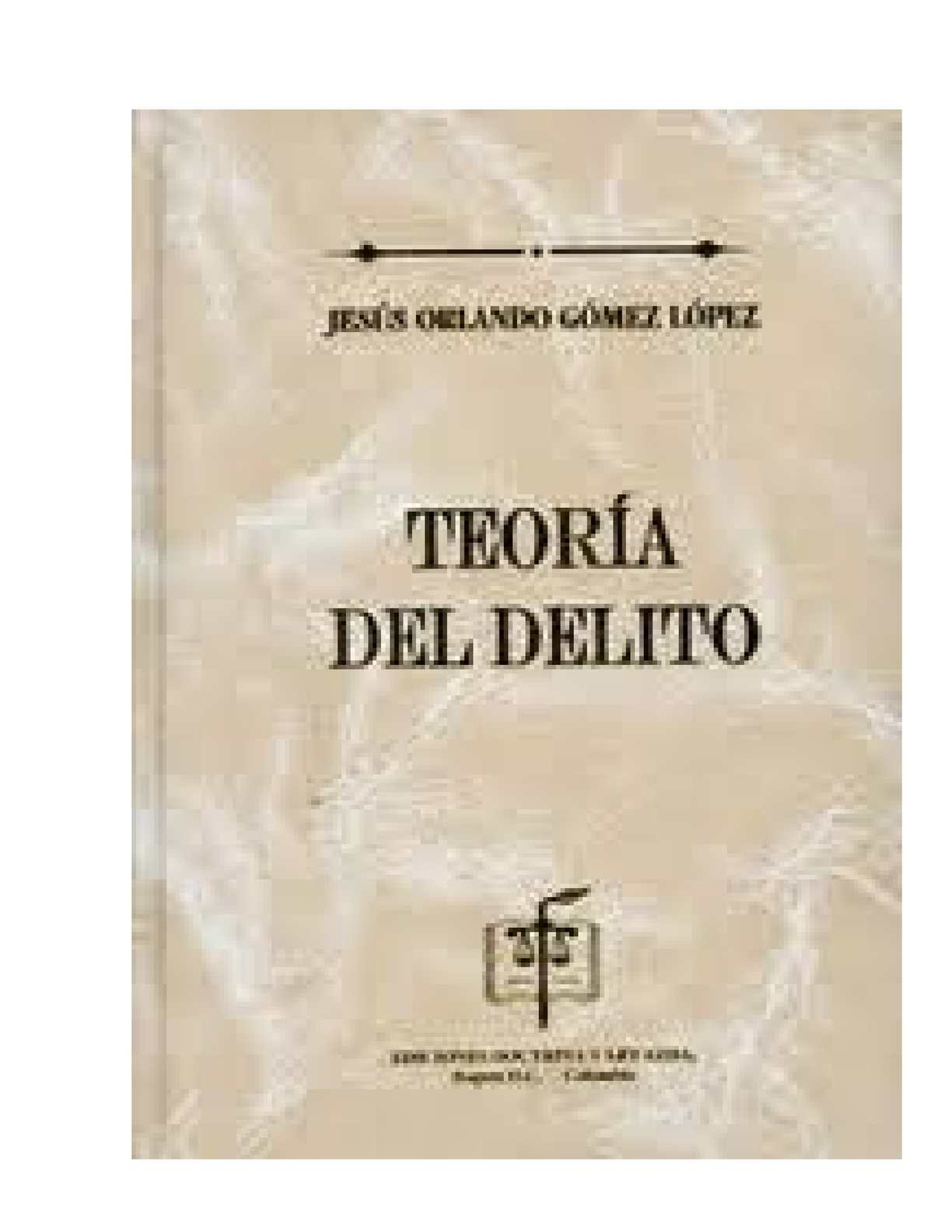 Teoria General del Delito - JESUS ORLANDO GOMEZ LOPEZ