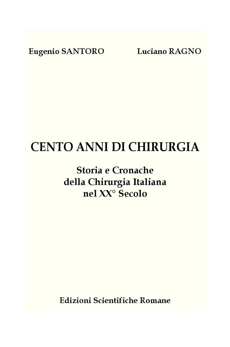 CENTO ANNI DI CHIRURGIA Storia e Cronache della Chirurgia italiana nel XX° Secolo