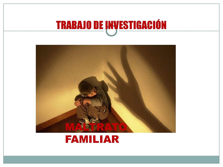 Investigación Estadística. Maltrato familiar.