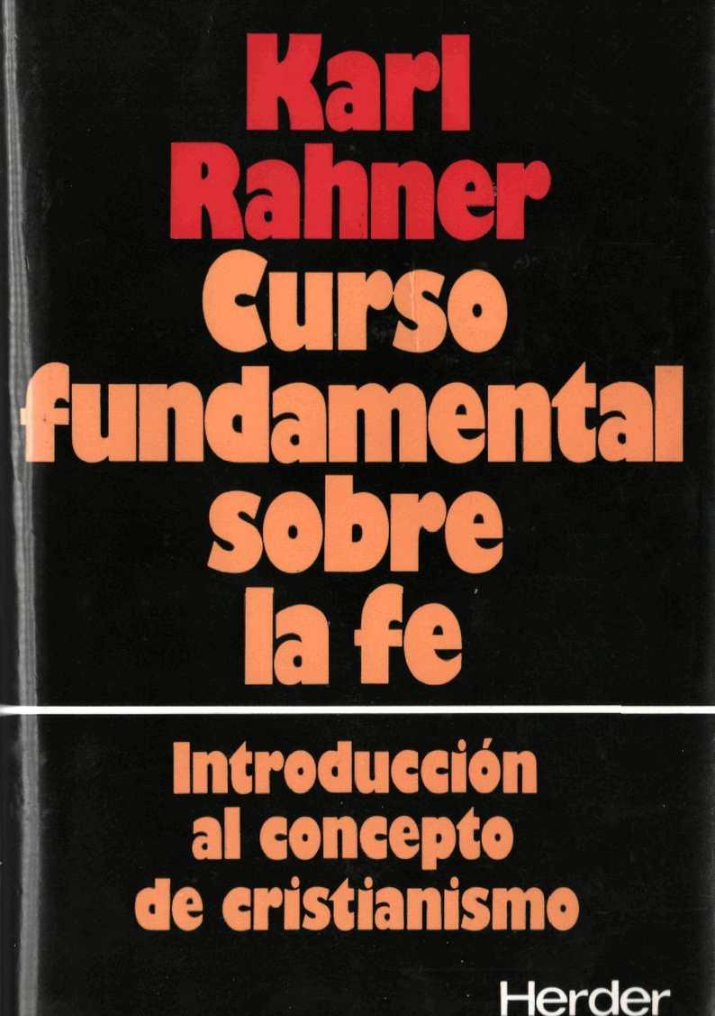 Rahner K. - Curso fundamental sobre la fe. Introduccion al concepto de cristianismo
