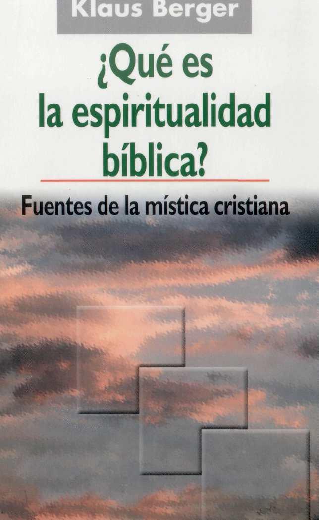Berger K. - Que es la espiritualidad bíblica. Fuentes de la mistica cristiana