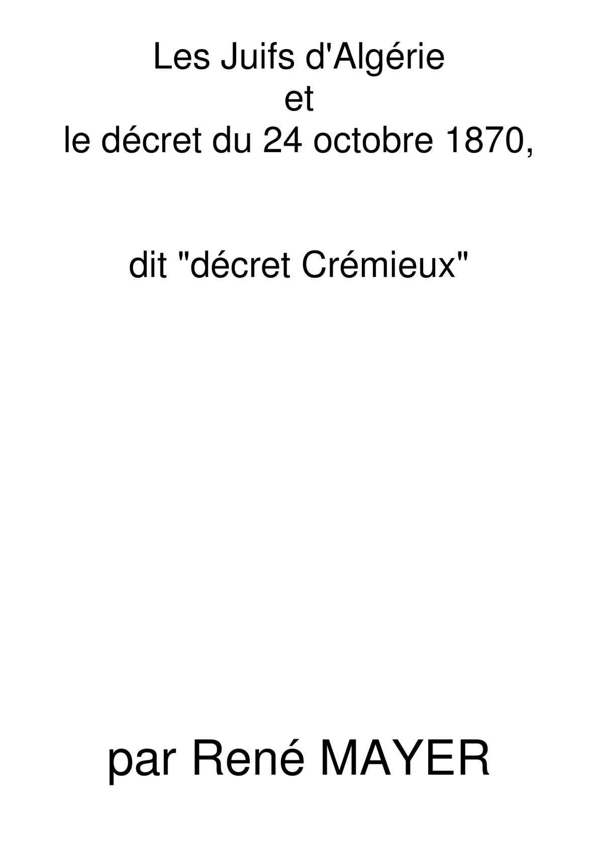 """René Mayer- Les Juifs d'Algérie et le décret du 24 Octobre 1870 dit """"Décret Crémieux""""."""