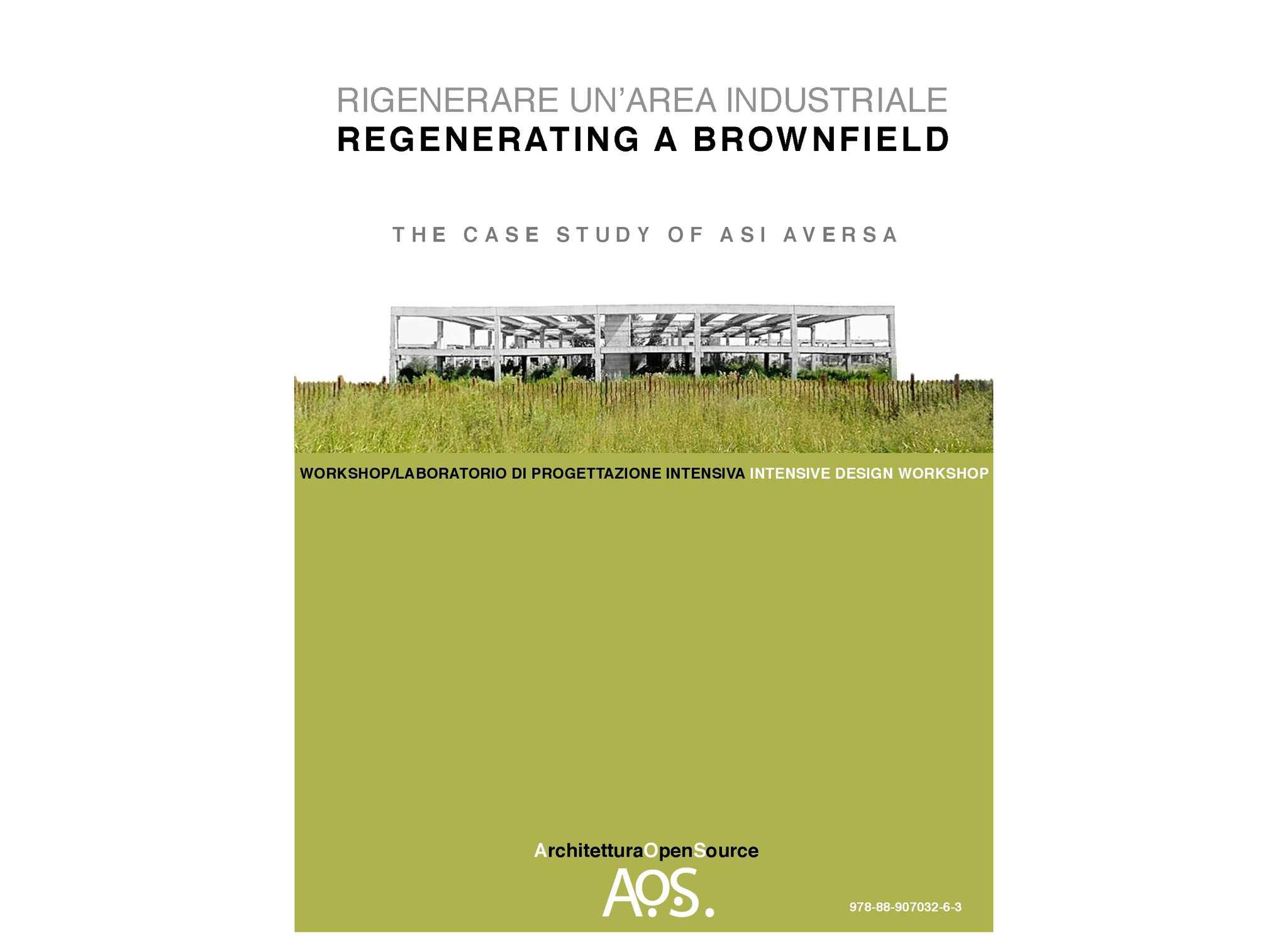 RIGENERARE UN'AREA INDUSTRIALE REGENERATING A BROWNFIELD THE CASE STUDY OF ASI AVERSA WORKSHOP/LABORATORIO DI PROGETTAZIONE INTENSIVA INTENSIVE DESIGN WORKSHOP a cura di Agrippino Graniero