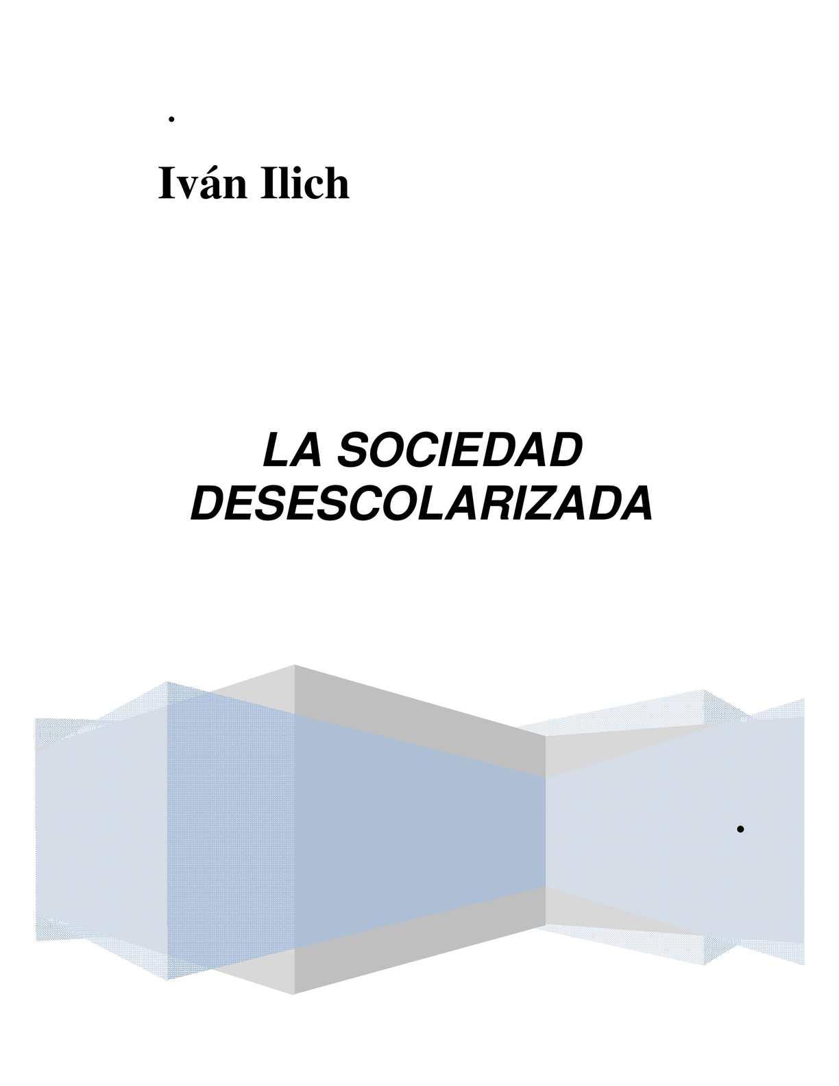 Calaméo - GI - IVAN LLICH - LA SOCIEDAD DESESCOLARIZADA