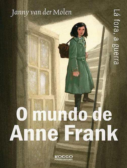 O mundo de Anne Frank - Lá fora, a guerra  Janny van der Molen