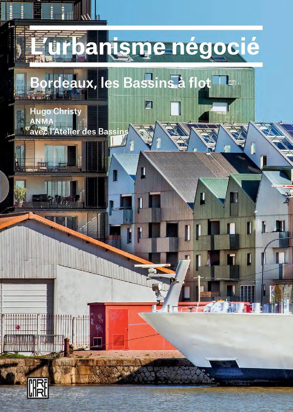 L'urbanisme négocié. Bordeaux, les Bassins à flot