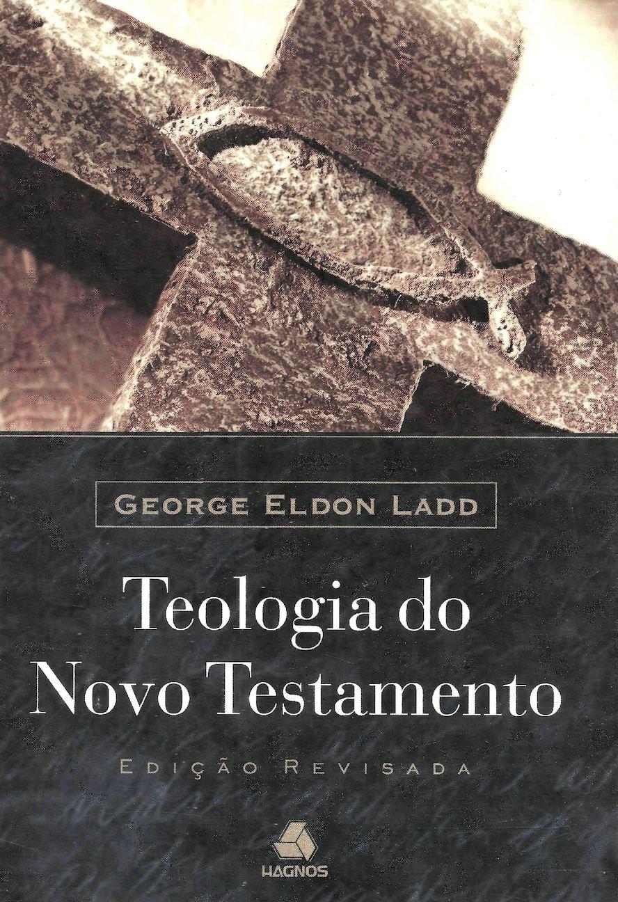 Teologia Do Novo Testamento - George Eldon Ladd (Edicao Revisada).
