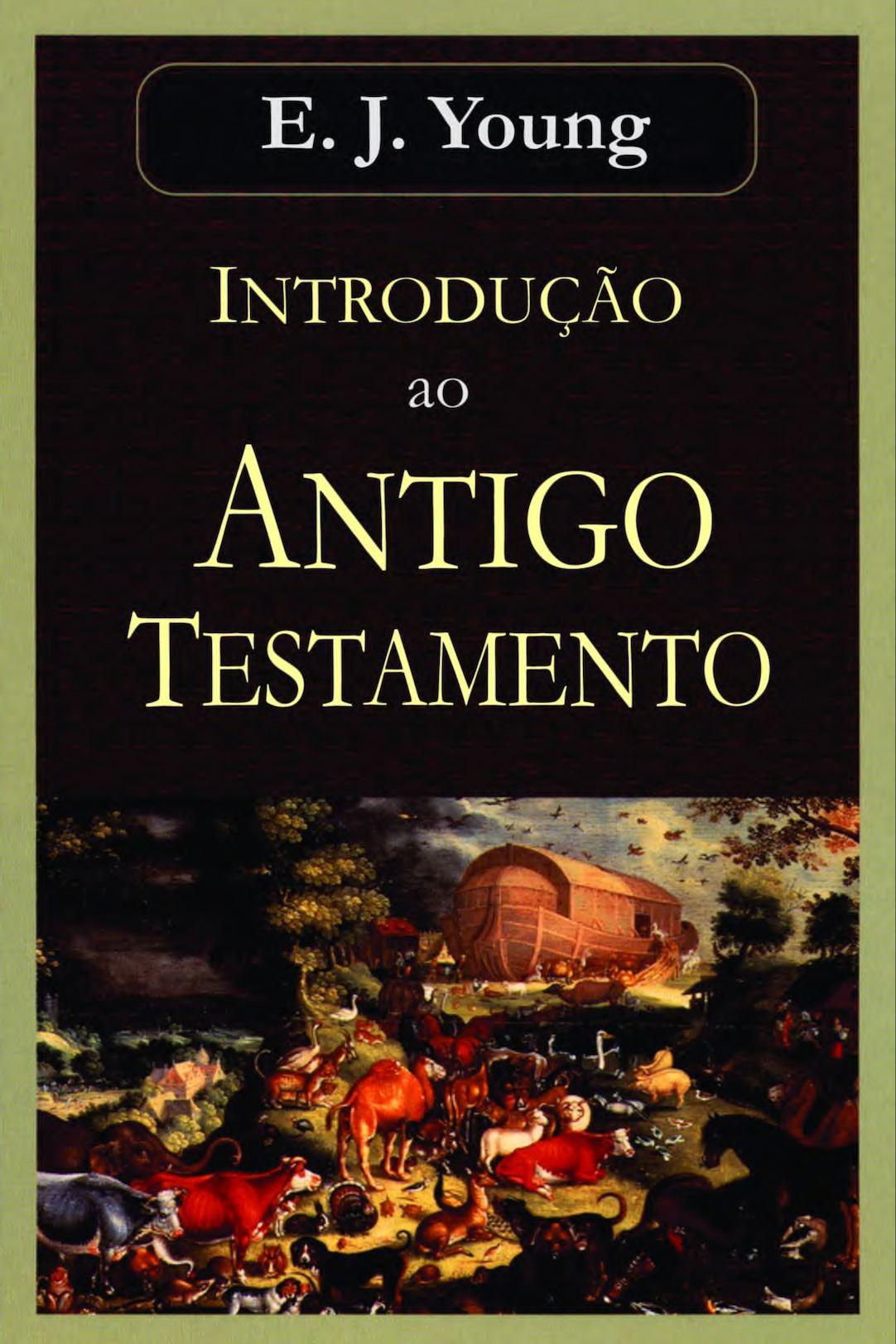 Introdução Ao Antigo Testamento - E. J. Young