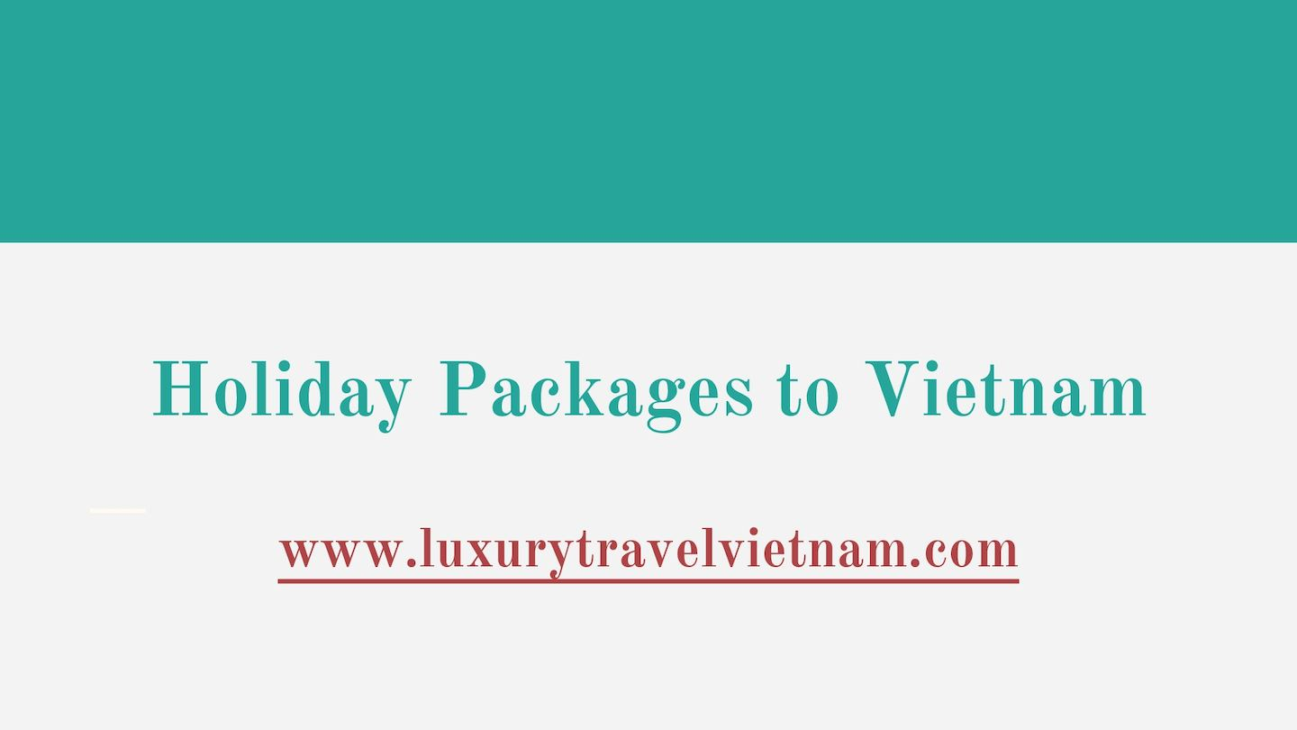 Holiday Packages to Vietnam | Vietnam Luxury Vacation