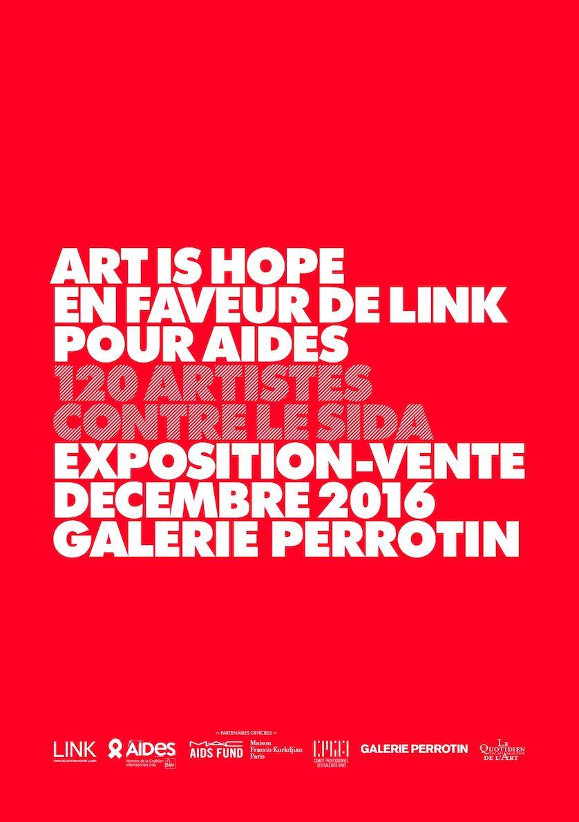 ART IS HOPE en faveur de LINK pour AIDES / 120 artistes contre le sida / Décembre 2016, Galerie Perrotin, Paris