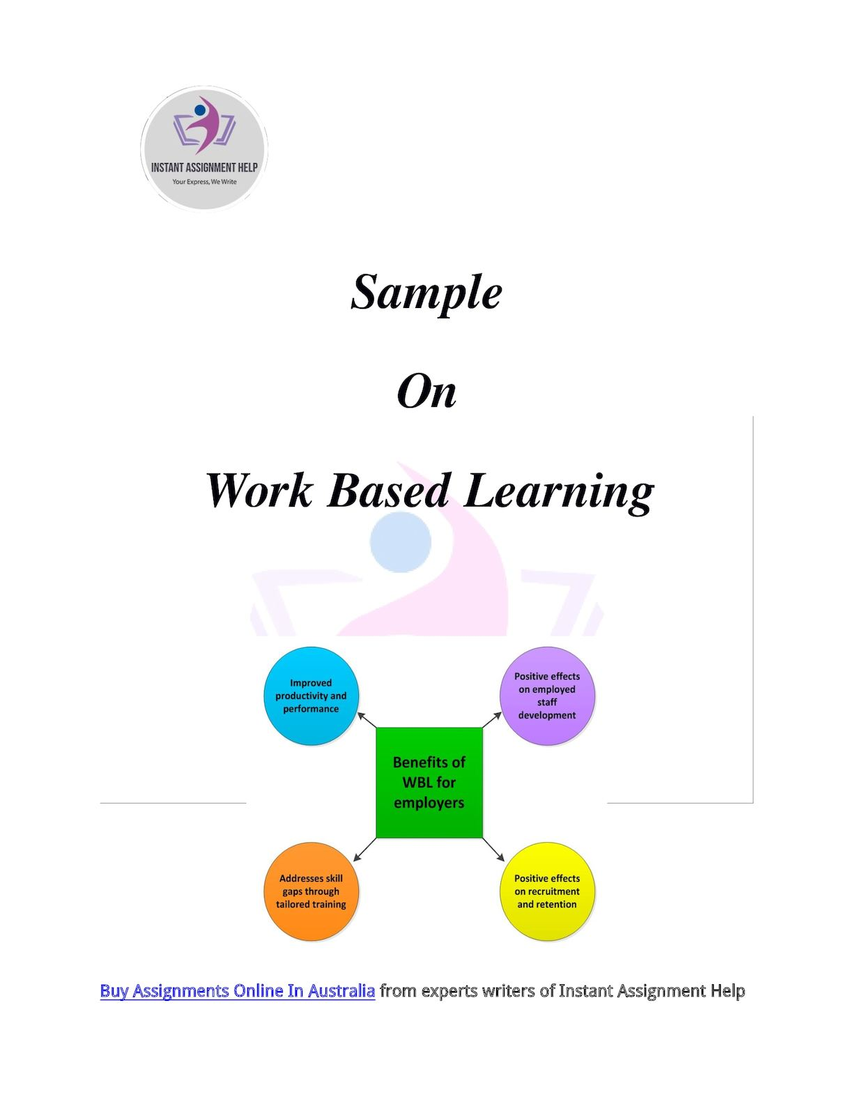 work based learning essay Institute for work and learning collected information on three major wbl models - internships/ co-operative education (co-op), youth apprenticeships, and school-based enterprises (sbe) see sidebar for definitions of these and other forms of wbl.