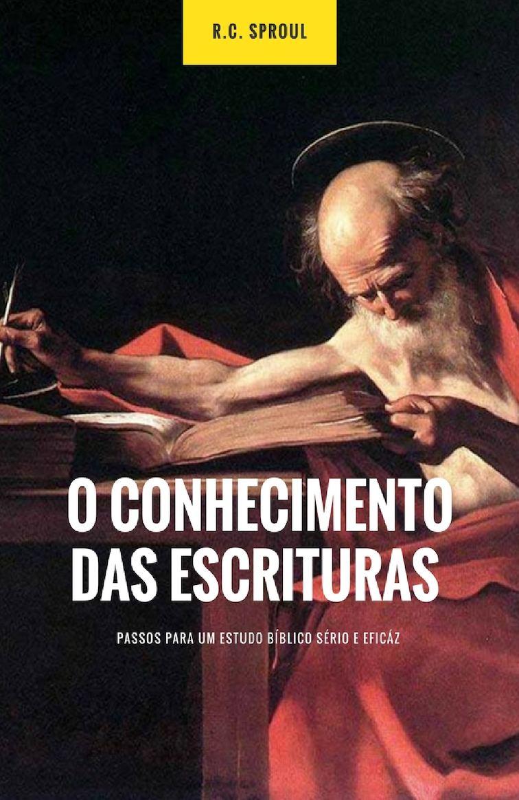 O Conhecimento Das Escrituras - R C. Sproul