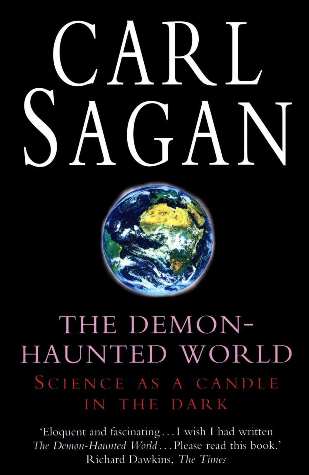 the demon haunted world carl sagan Question 1: our high school chemistry teacher requires all his students to read demon haunted world by carl sagan it has already caused my son to start questioning everything we hold dear, and last sunday he refused to go to church i have already contacted the chemistry teacher, but he is adamant.