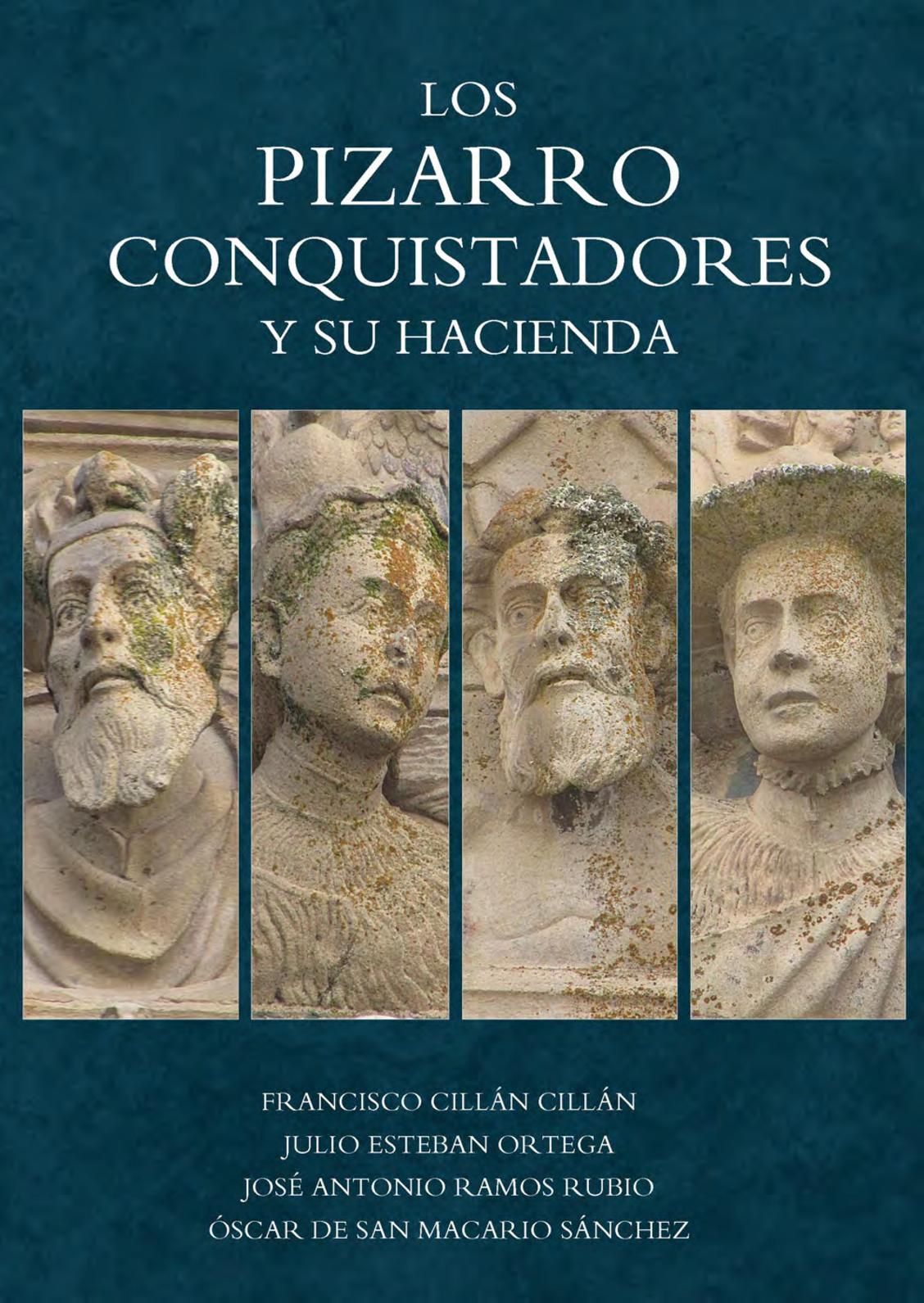 Los Pizarros conquistadores y su hacienda por Francisco Cillán, Julio Esteban, José Antonio Ramos y Oscar de San Macario