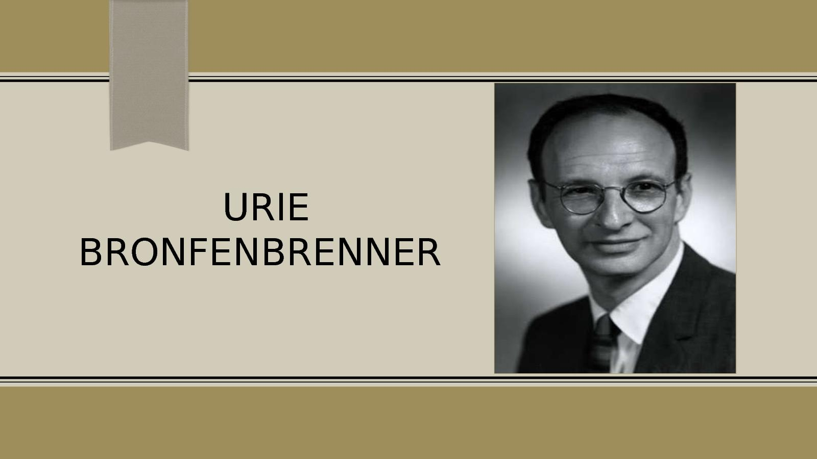 urie bronfenbrenner Urie bronfenbrenner biografía (1917-2005) urie bronfenbrenner nace un 29 de abril del año 1917 en moscú y fallece un 25 de septiembre del año 2005fue un renombrado psicólogo.