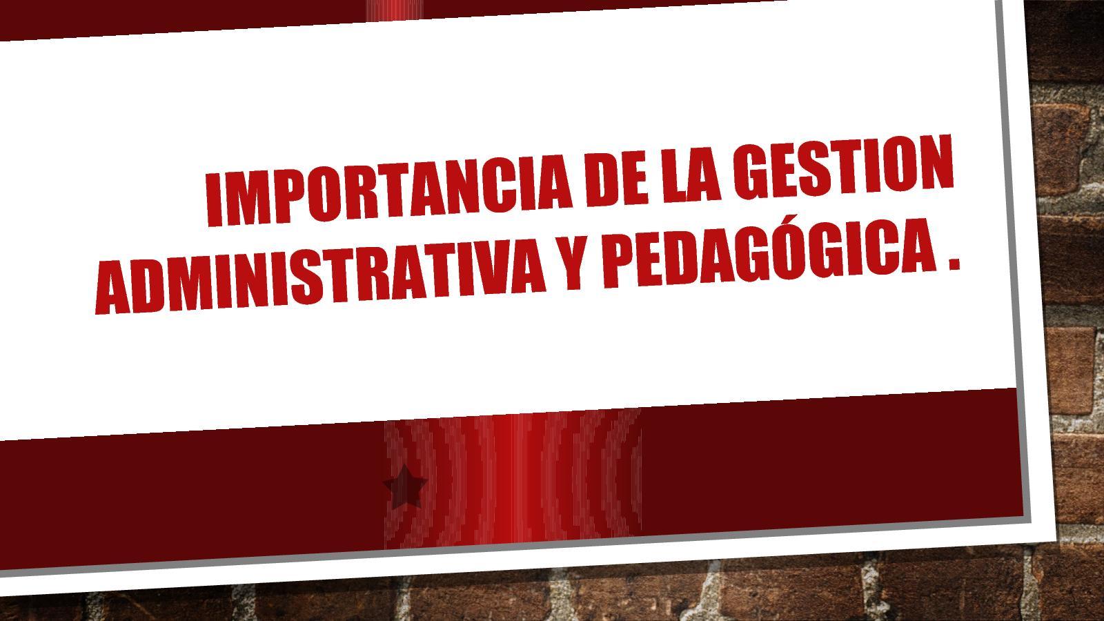 Importancia De La Gestion Administrativa Y Pedagógica