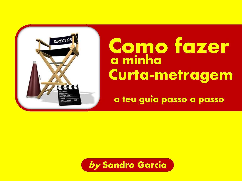 Como Fazer A Minha Curta Metragem (by Sandro Garcia)