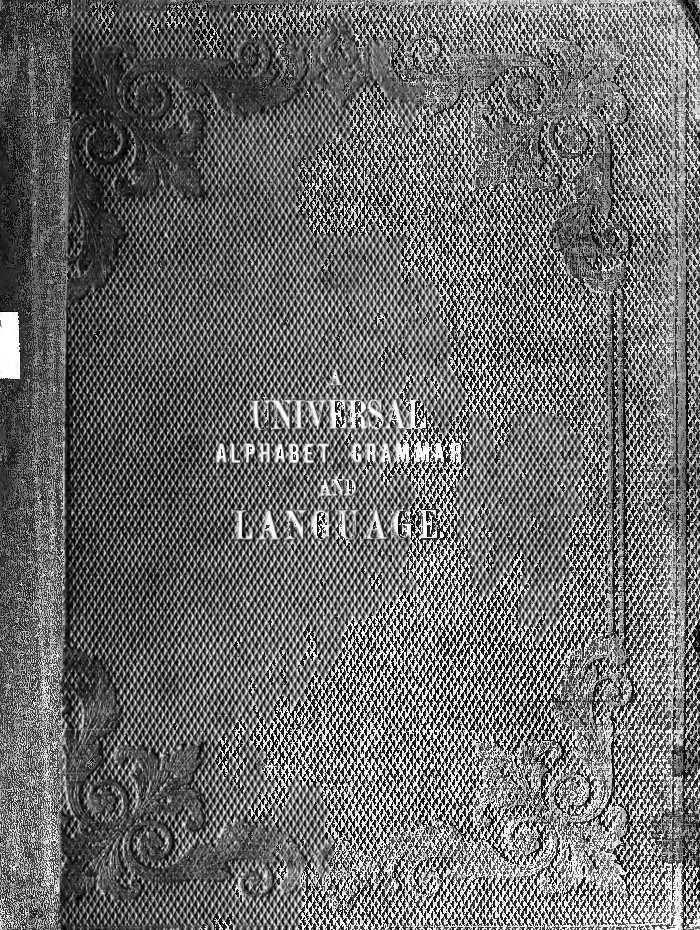 A Universal Alphabet, Grammar and Language - Geroges Edmond, 1855
