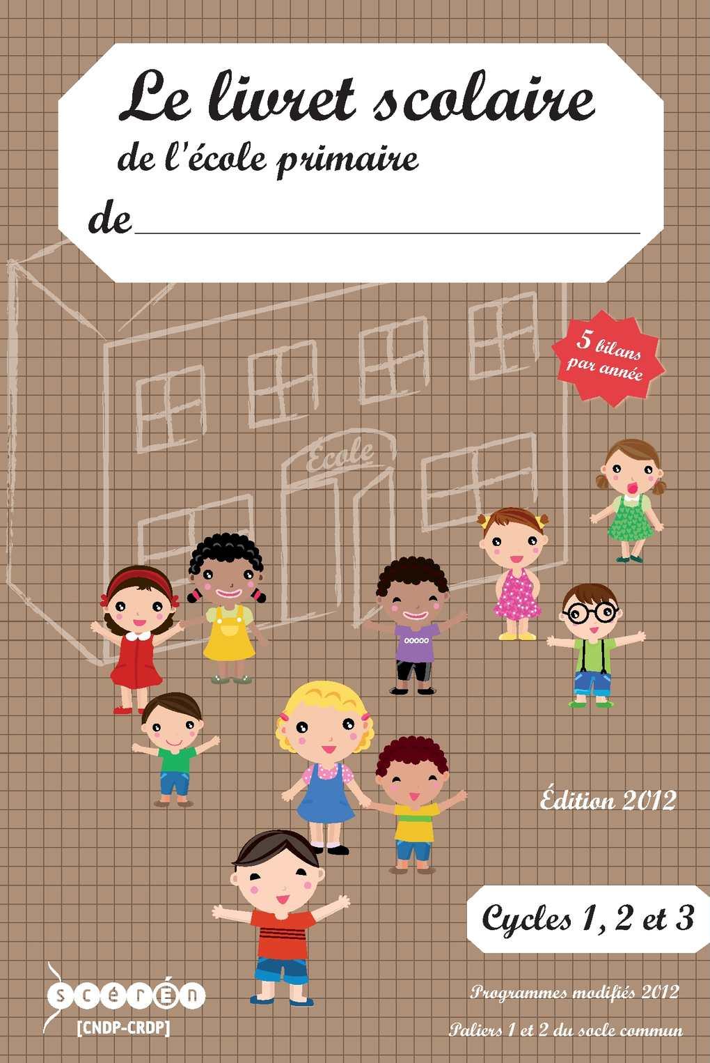 Le livret scolaire de l'école primaire Cycles 2 et 3. 5 bilans par année édition 2012 - CRDP du Centre