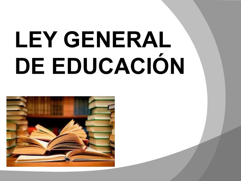LEY GENERAL DE EDUCACIÓN (2019)