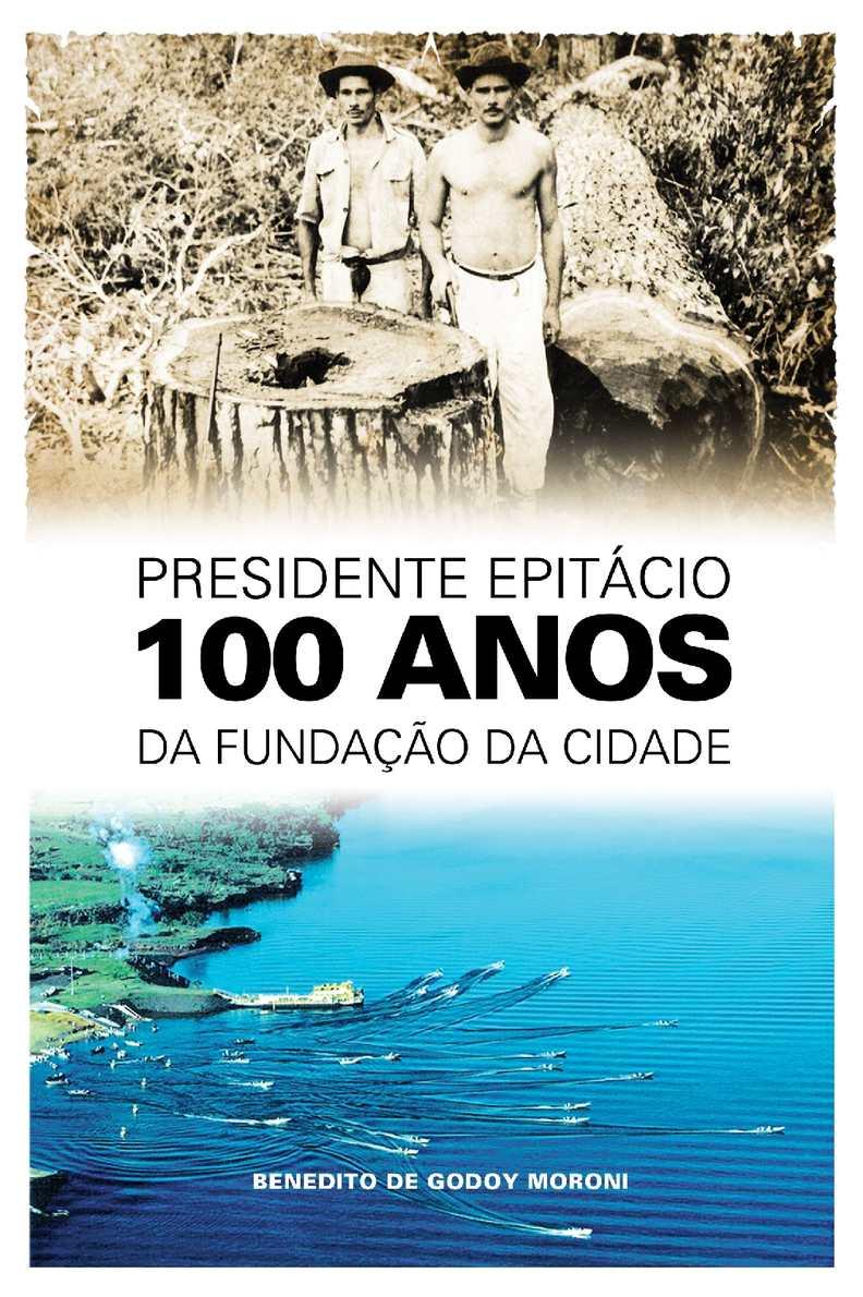 51567b6368 Calaméo - Presidente Epitácio 100 anos da fundação da cidade.