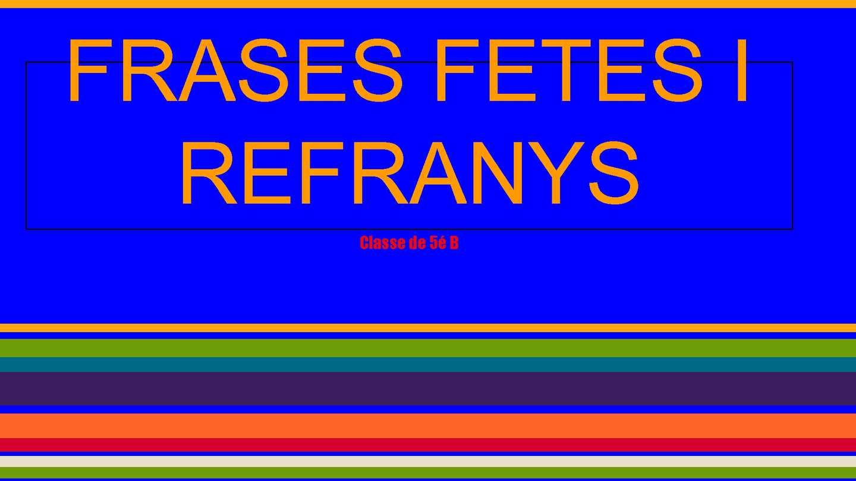 Calaméo Frases Fetes I Refranys Classe De 5é B Ceip Bonavista