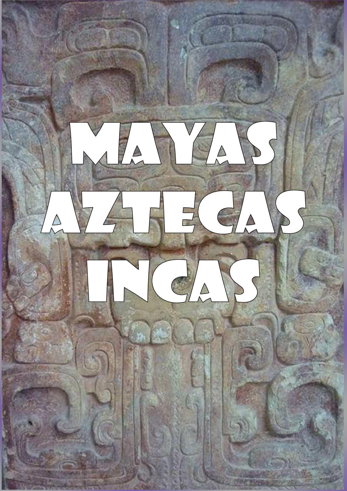 Calaméo - MAYAS, AZTECAS E INCAS