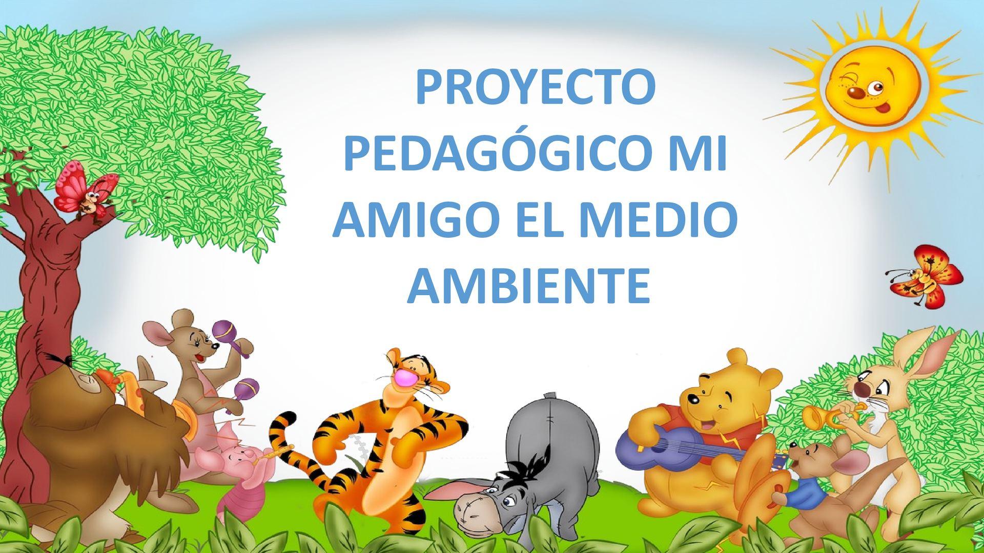 """El Medio Ambiente: Proyecto Pedagógico """"MI AMIGO EL MEDIO AMBIENTE"""""""