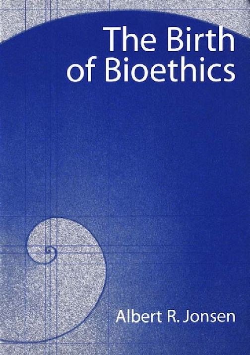 Calamo Albert R Jonsen The Birth Of Bioethics Oxford University
