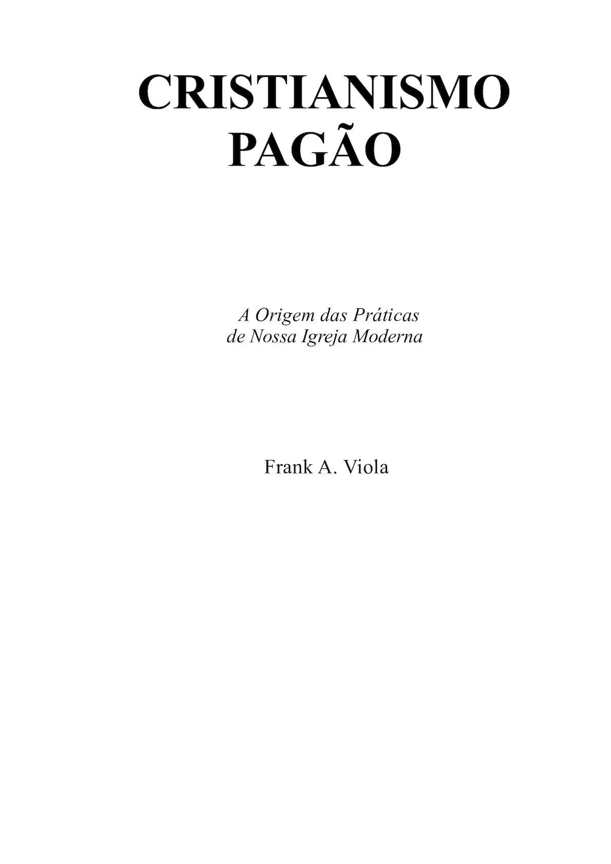 f4f2f13fe Calaméo - Cristianismo Pagão - Frank A. Viola