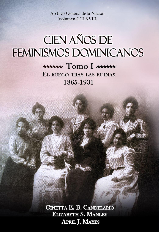 Calaméo - 268 Cien Anos De Feminismos Dominicanos Tomo 1 El Fuego Tras Las  Ruinas1865 1931 Ginetta E B Candelario Elizabeth S Manley April J Mayes  Parte 1 a64069b13610