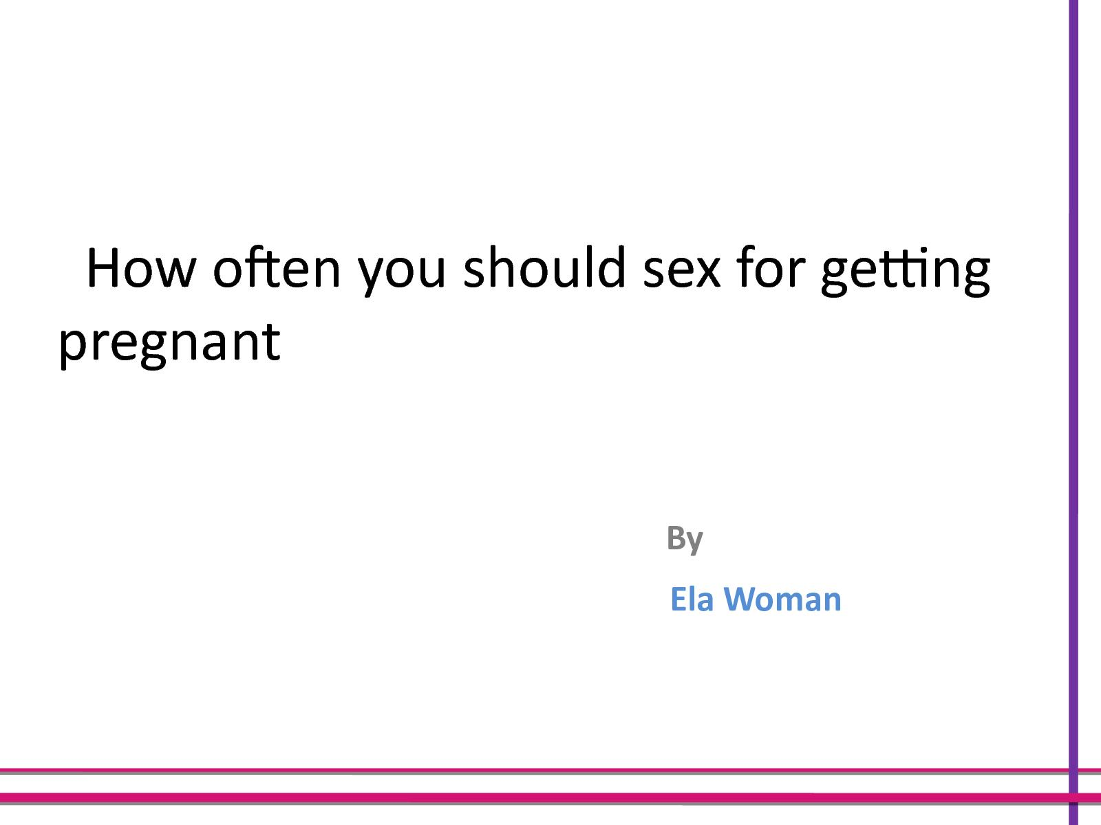 How often to have sex to get